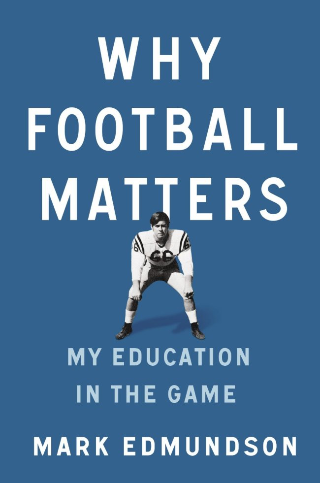 """Why Football Matters: My Education in the Game"" by Mark Edmundson (Penguin Press)"