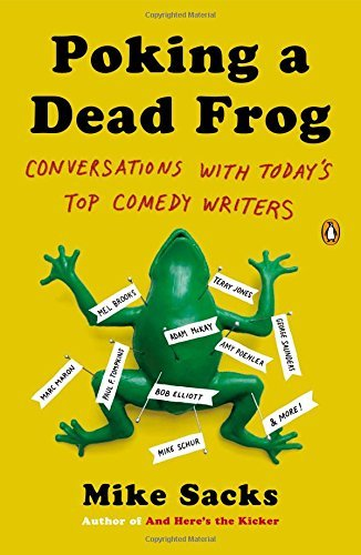 """""""Poking a Dead Frog: Conversations with Today's Top Comedy Writers"""" by Mike Sacks. (Penguin)"""