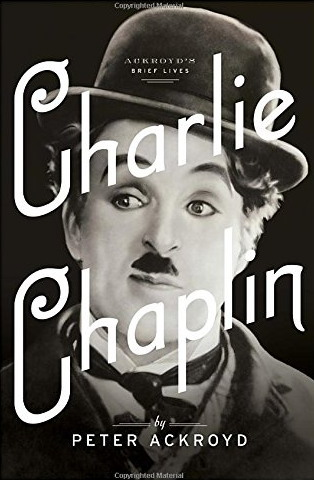 """""""Charlie Chaplin: A Brief Life"""" by Peter Ackroyd (Nan A. Talese/Doubleday)"""