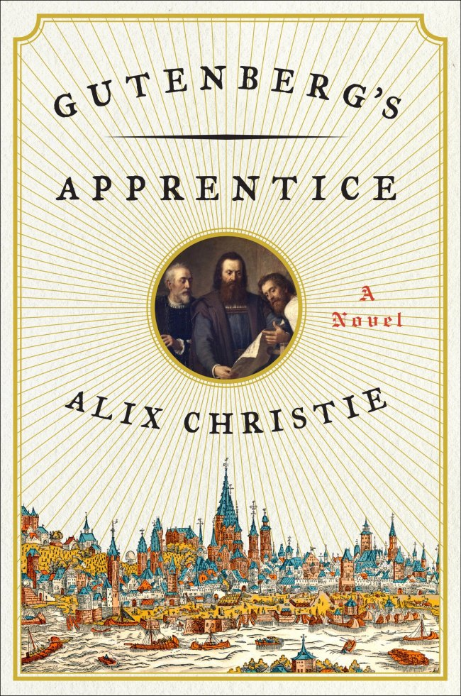 """Gutenberg's Apprentice: A Novel"" by Alix Christie. Harper"