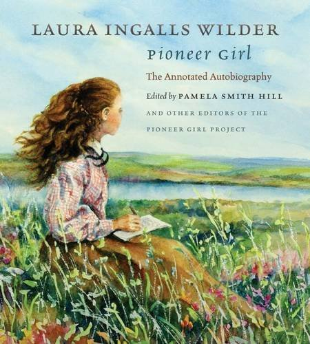 """""""Pioneer Girl: The Annotated Autobiography"""" by Laura Ingalls Wilder, edited by Pamela Smith Hill. (South Dakota State Historical Society)"""