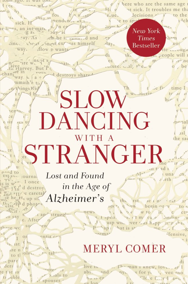 """""""Slow Dancing With a Stranger: Lost and Found in the Age of Alzheimer's,"""" by Meryl Comer. (HarperOne)"""