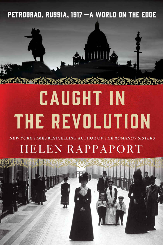 """Caught in the Revolution: Petrograd, Russia, 1917: A World on the Edge"" by Helen Rappaport; St. Martin's Press (430 pages, $27.99)"