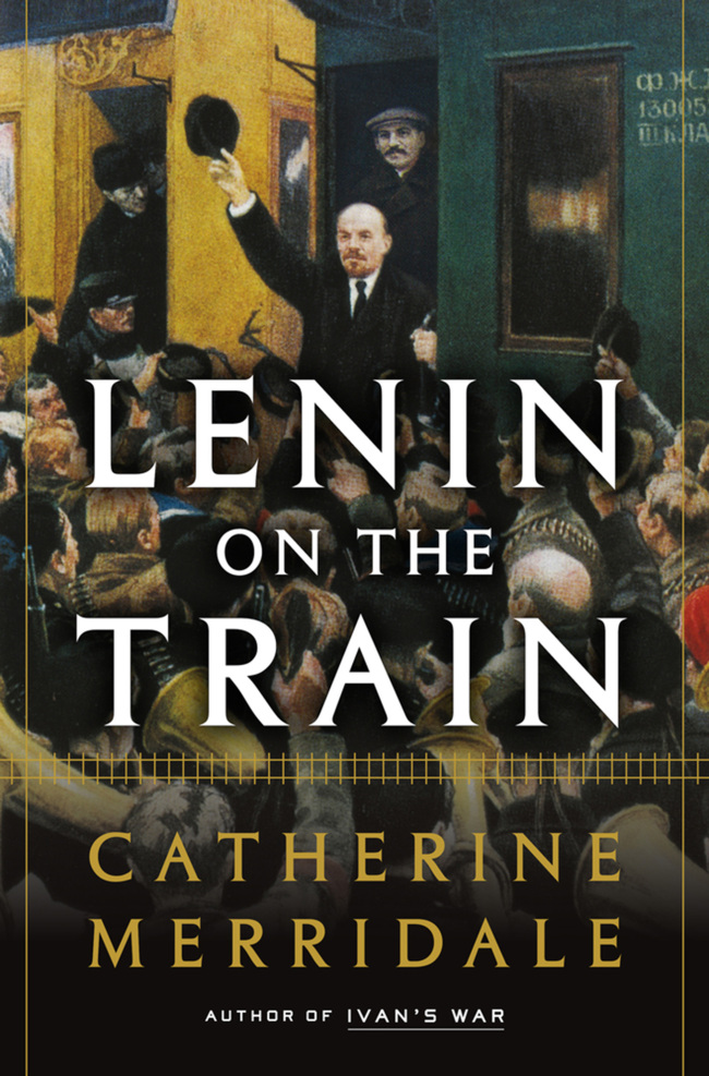 """Lenin on the Train"" by Catherine Merridale; Metropolitan Books (353 pages, $30)"