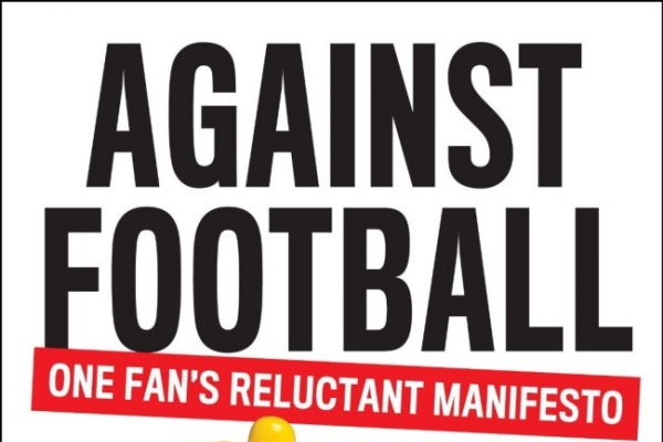 'Why Football Matters' versus 'Against Football'