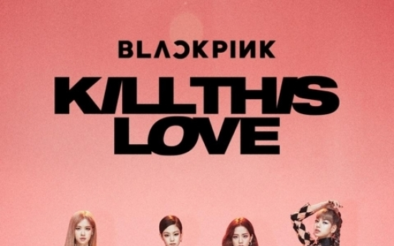 BLACKPINK's 'Kill This Love' video tops 600m YouTube views